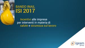 Il 20 dicembre 2017 l'Inail ha emanato l'Avviso pubblico ISI 2017 inerente gli incentivi da destinare alle imprese per la realizzazione di interventi in materia di salute e sicurezza sul lavoro.